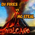 Dj Fires vs Mc Steal - Volcano